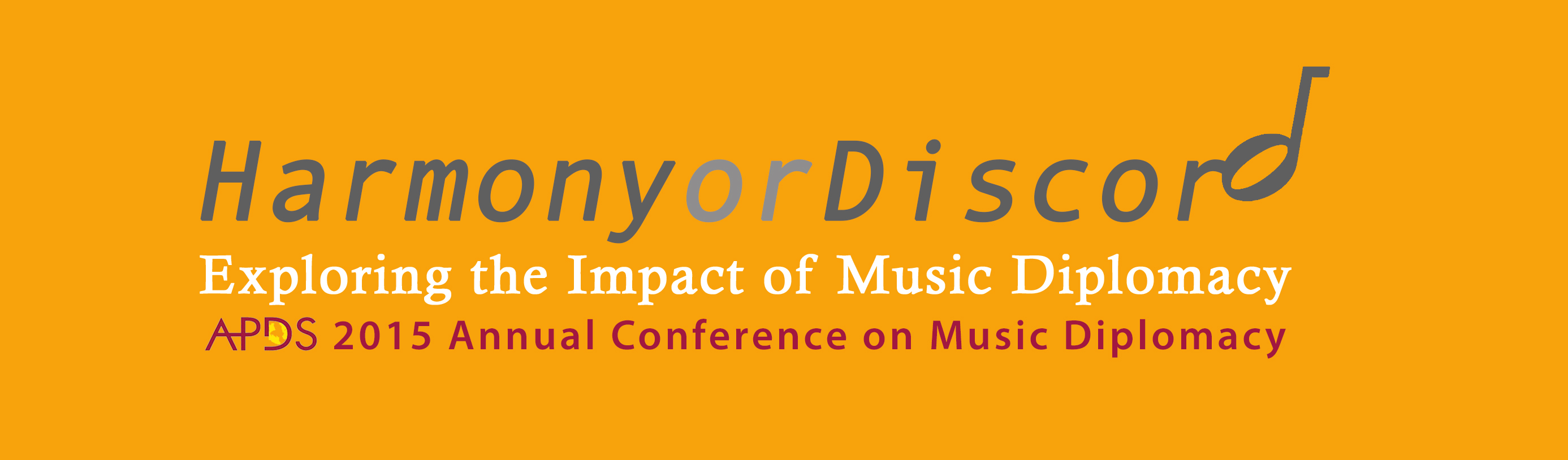 APDS 2015 Annual Conference on Music Diplomacy Harmony or Discord: Exploring the Impact of Music Diplomacy