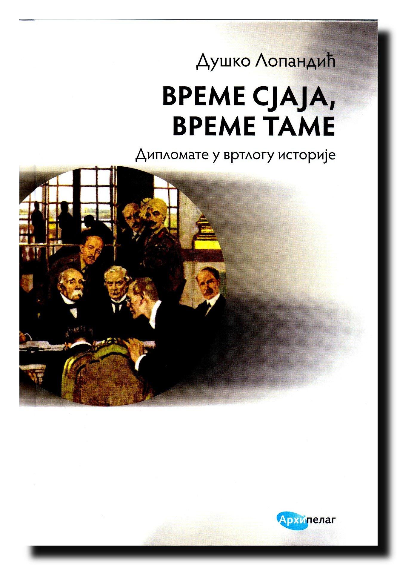 Vreme sjaja, vreme tame. Diplomate u vrtlogu istorije od XIII veka do 1941. godine