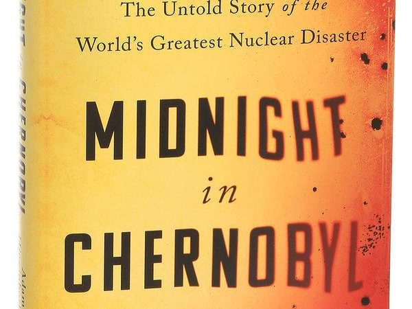 An Enthralling and Terrifying History of the Nuclear Meltdown at Chernobyl